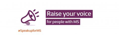 Speak up for people with MS - Raise your voice